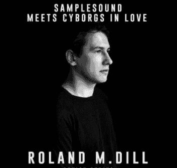 Samplesound Meets Cyborgs In Love Artist Series Roland M.Dill [WAV, AiFF]